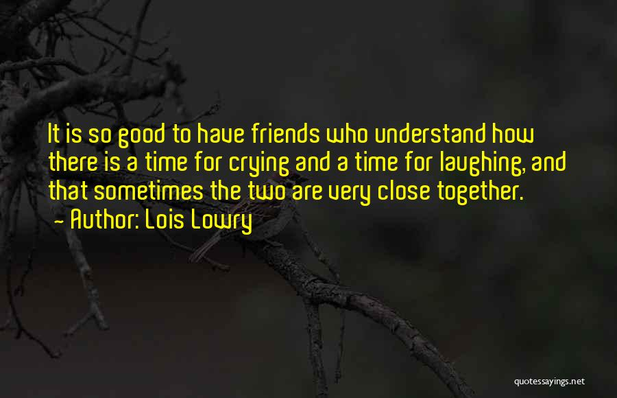 Good And True Friends Quotes By Lois Lowry