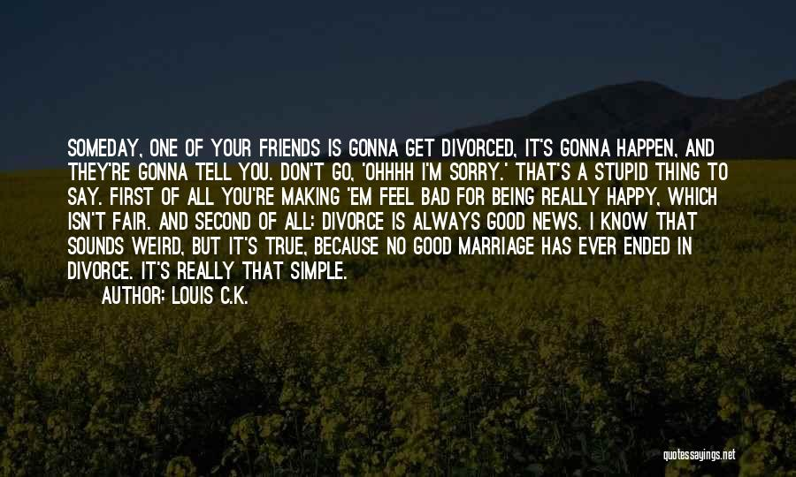 Good And True Friends Quotes By Louis C.K.