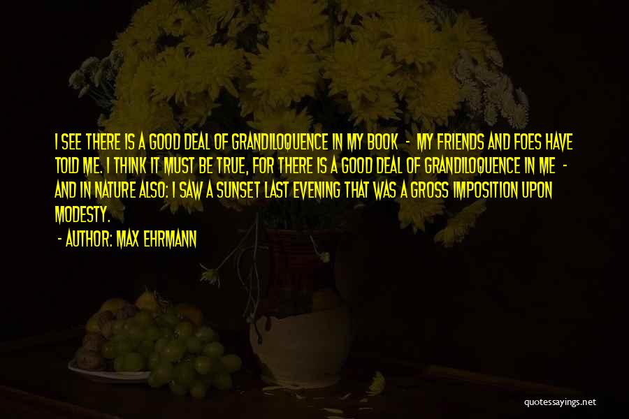 Good And True Friends Quotes By Max Ehrmann