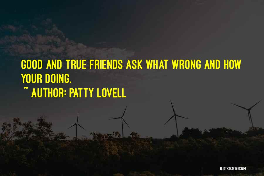 Good And True Friends Quotes By Patty Lovell