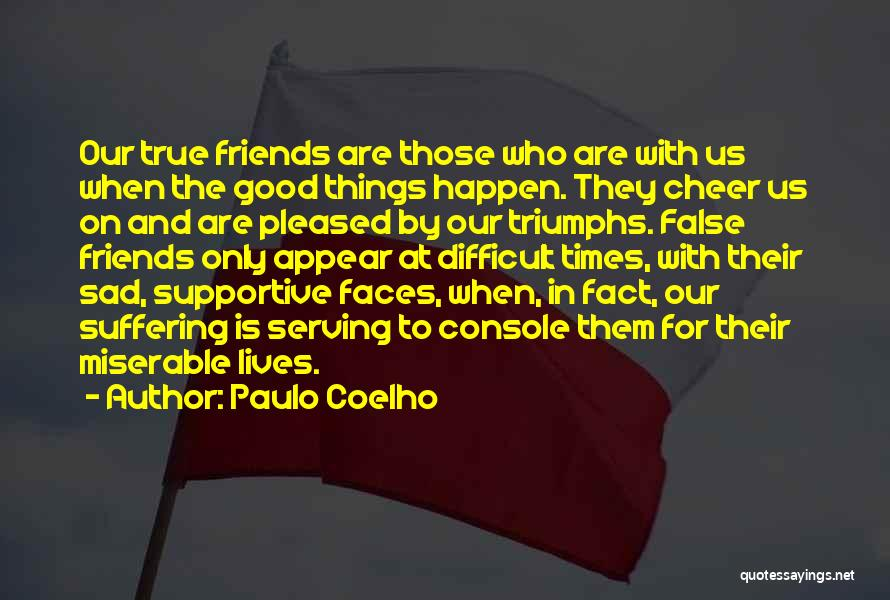 Good And True Friends Quotes By Paulo Coelho