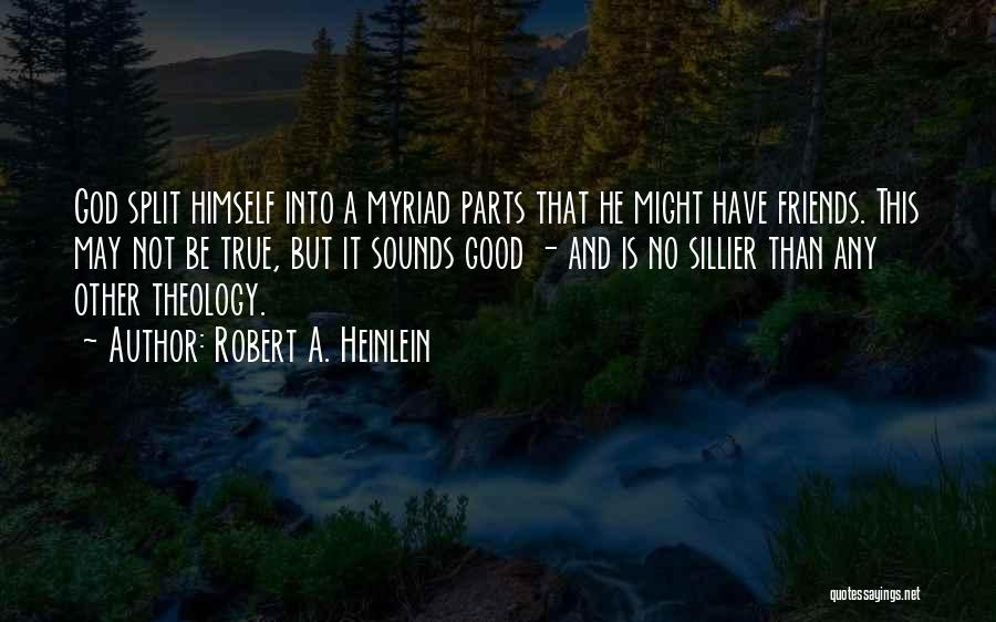 Good And True Friends Quotes By Robert A. Heinlein