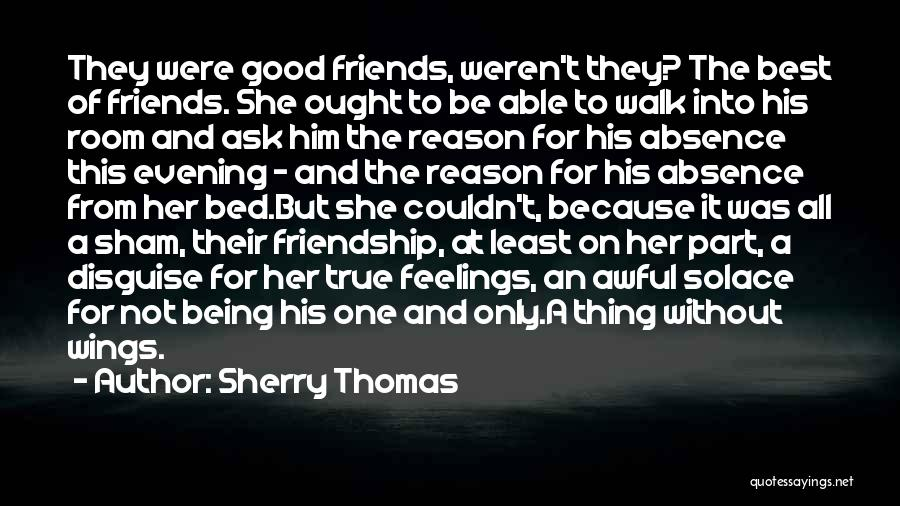 Good And True Friends Quotes By Sherry Thomas