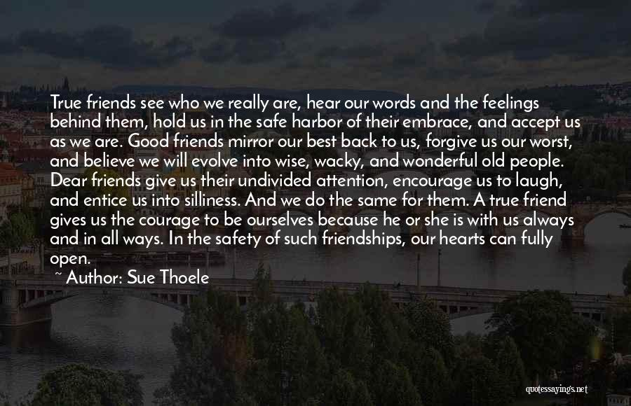 Good And True Friends Quotes By Sue Thoele