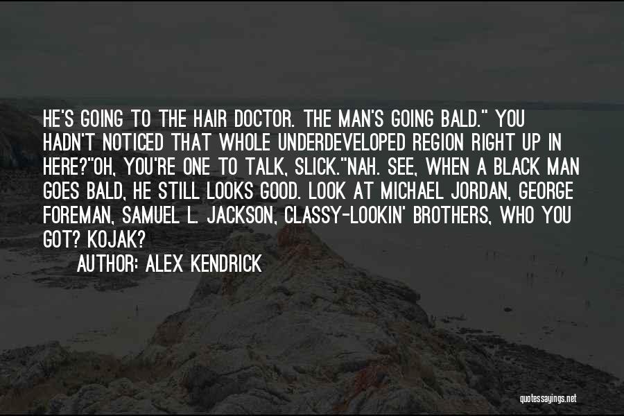Good Black Man Quotes By Alex Kendrick