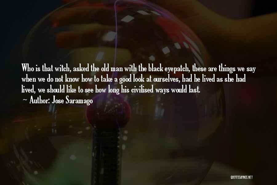 Good Black Man Quotes By Jose Saramago