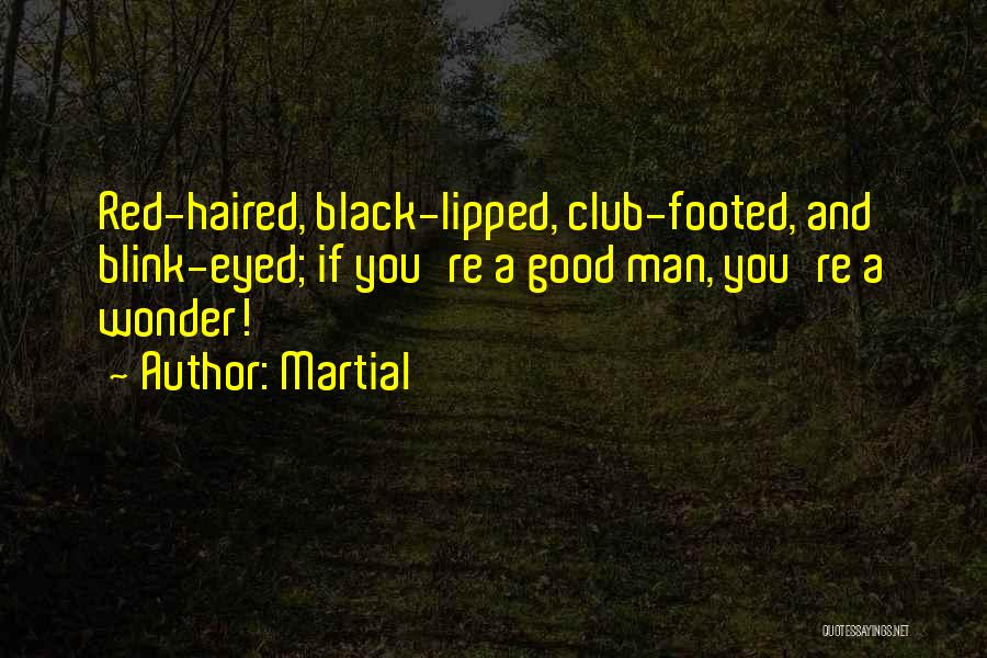 Good Black Man Quotes By Martial