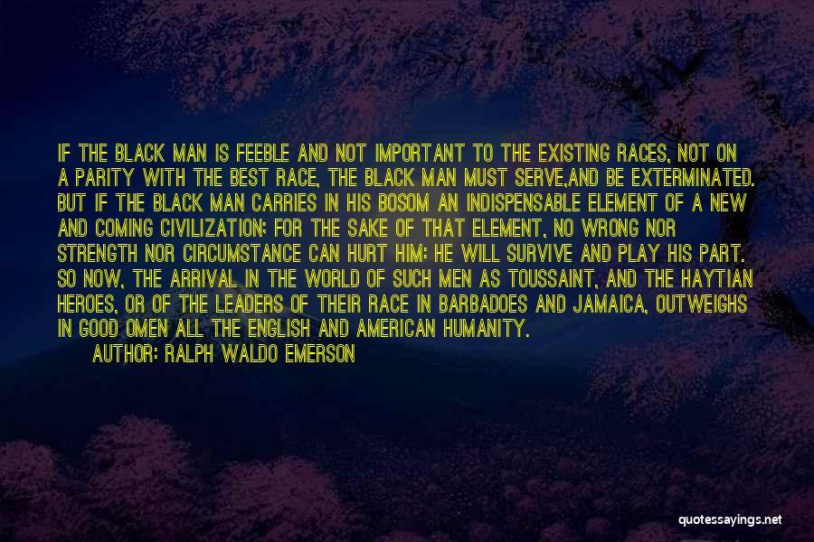 Good Black Man Quotes By Ralph Waldo Emerson