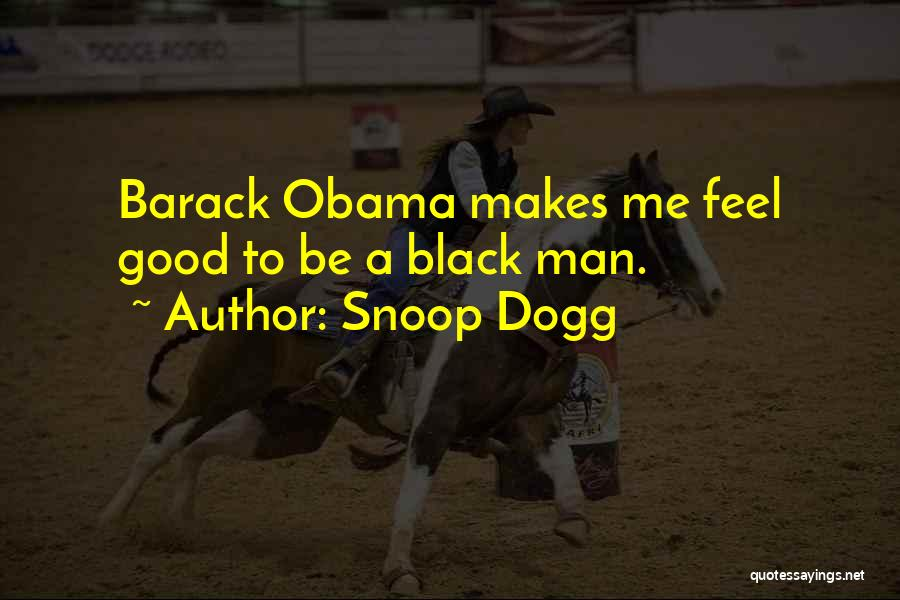 Good Black Man Quotes By Snoop Dogg