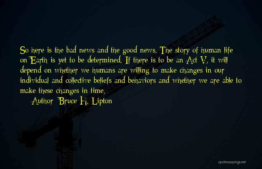 Good Changes In Your Life Quotes By Bruce H. Lipton