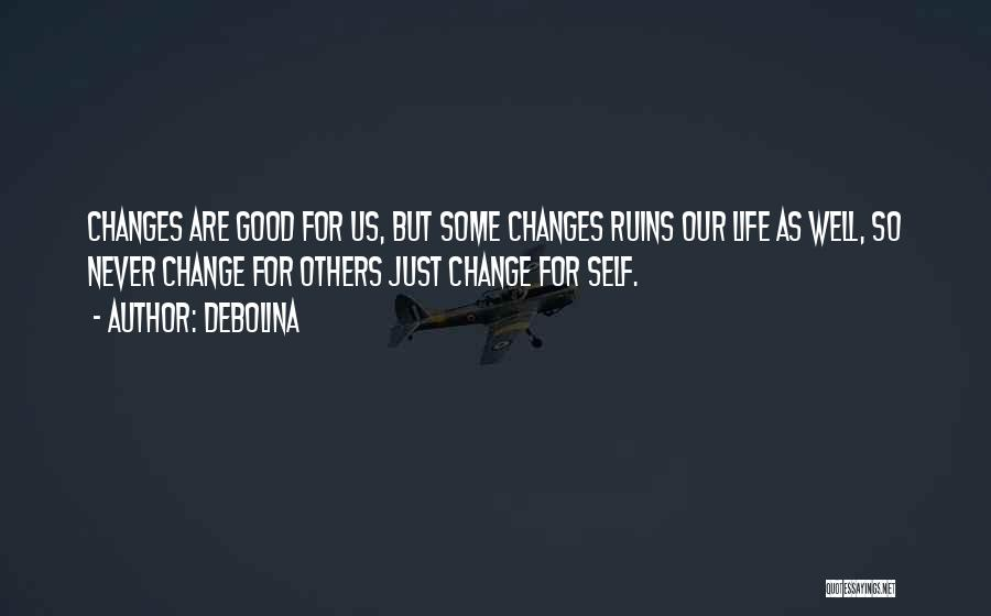 Good Changes In Your Life Quotes By Debolina