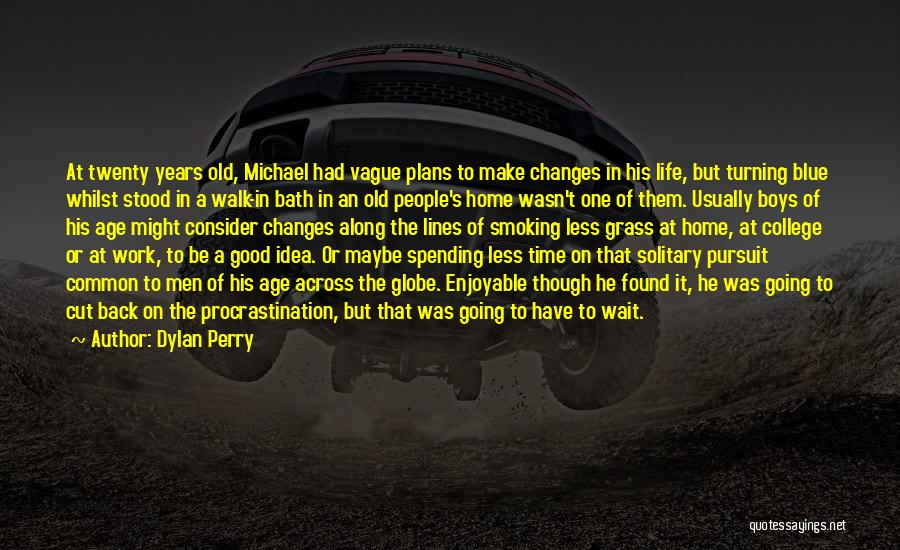 Good Changes In Your Life Quotes By Dylan Perry