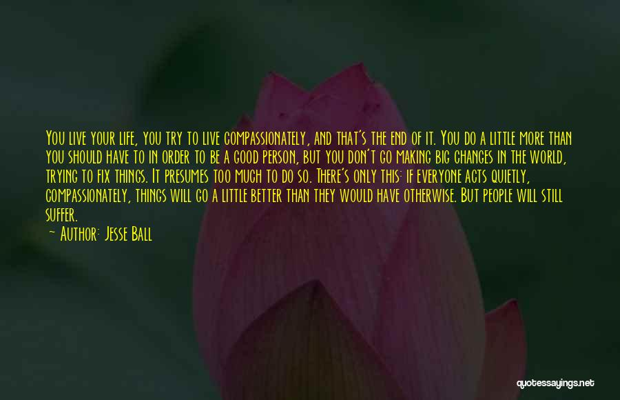 Good Changes In Your Life Quotes By Jesse Ball