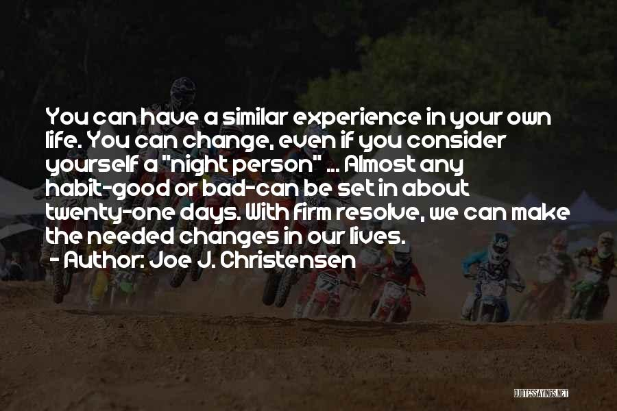 Good Changes In Your Life Quotes By Joe J. Christensen