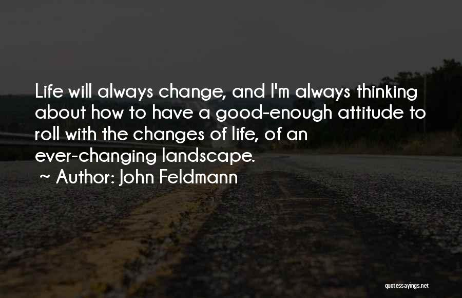 Good Changes In Your Life Quotes By John Feldmann