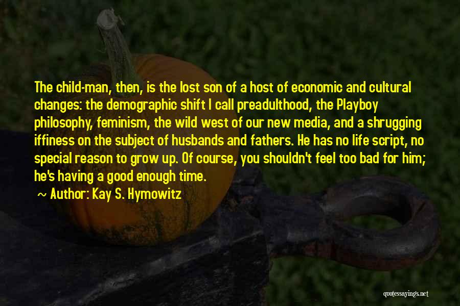 Good Changes In Your Life Quotes By Kay S. Hymowitz