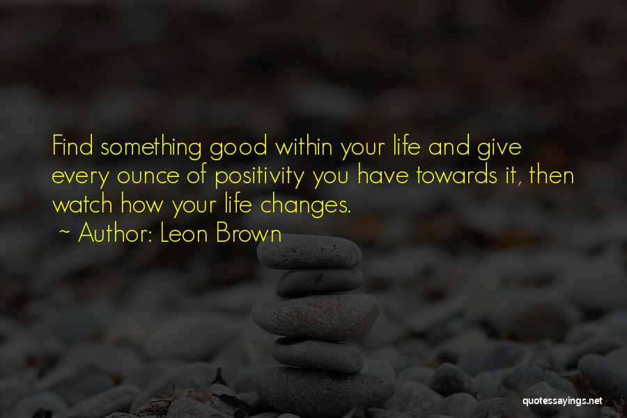 Good Changes In Your Life Quotes By Leon Brown