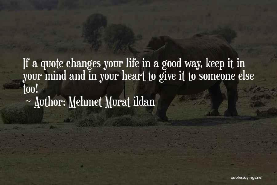 Good Changes In Your Life Quotes By Mehmet Murat Ildan