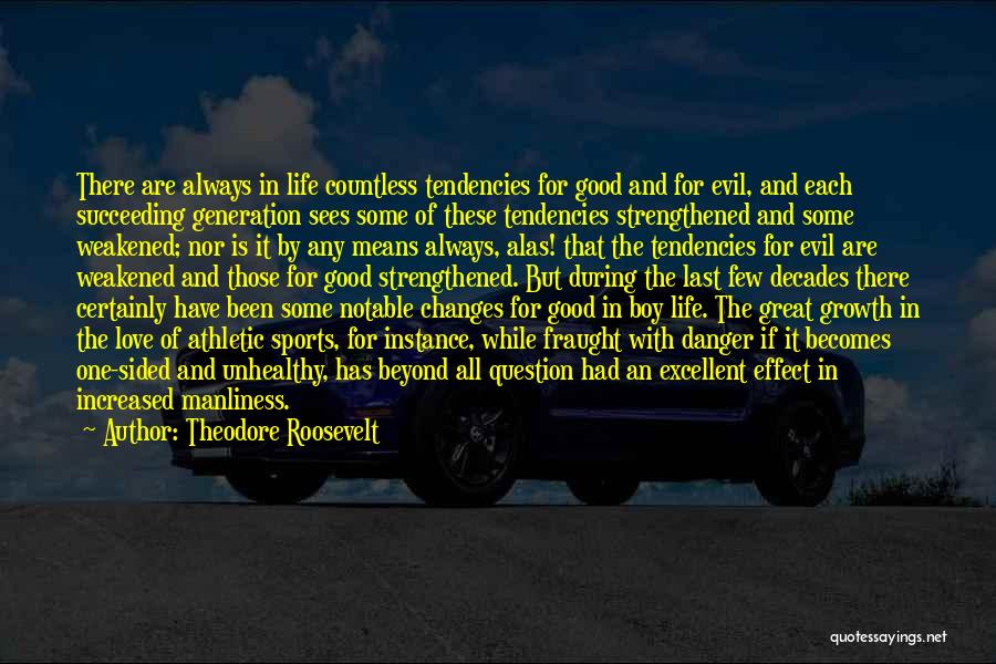 Good Changes In Your Life Quotes By Theodore Roosevelt