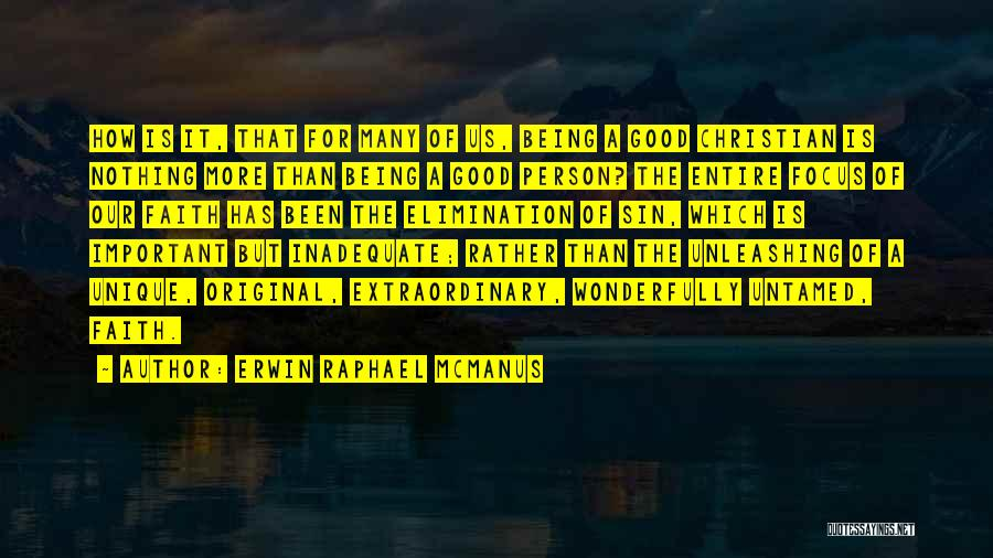 Good Christian Faith Quotes By Erwin Raphael McManus