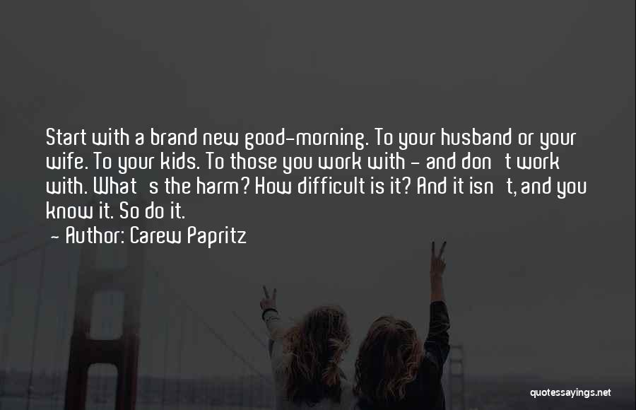 Good Day To Start Quotes By Carew Papritz