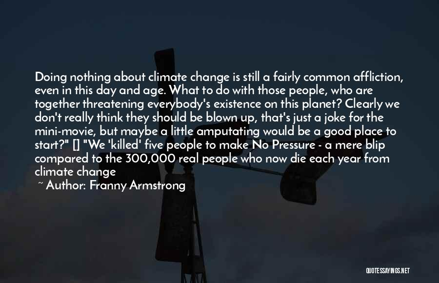 Good Day To Start Quotes By Franny Armstrong