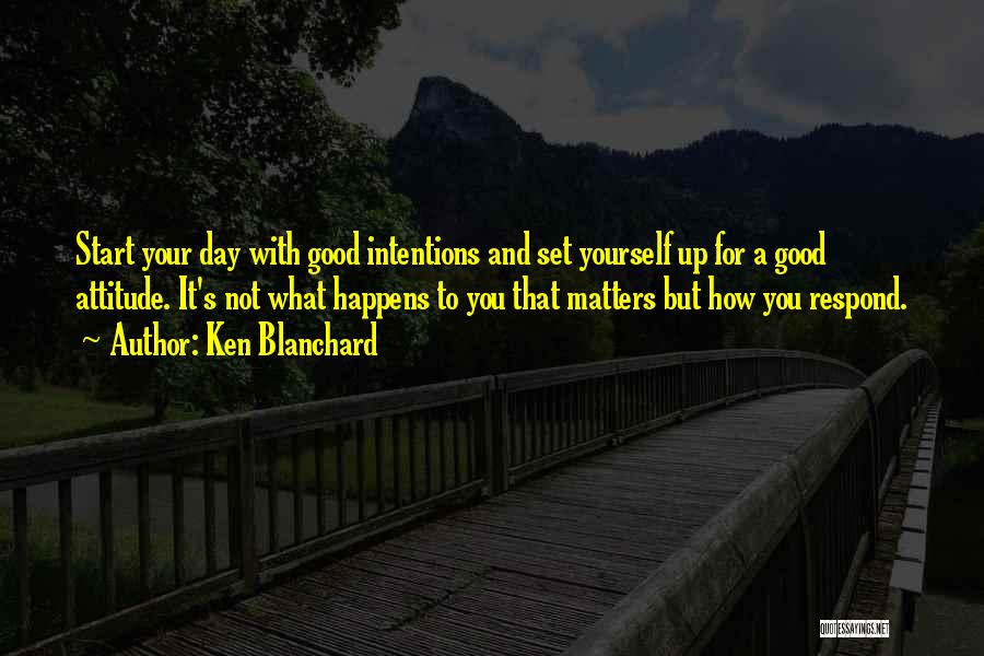 Good Day To Start Quotes By Ken Blanchard