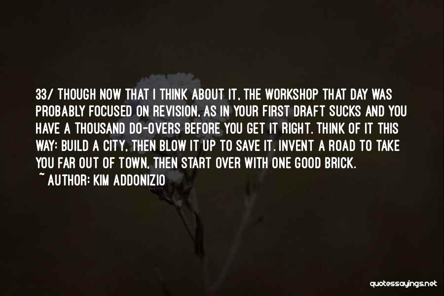 Good Day To Start Quotes By Kim Addonizio