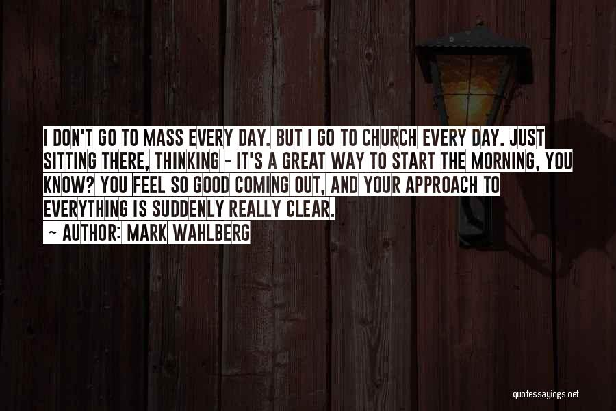 Good Day To Start Quotes By Mark Wahlberg