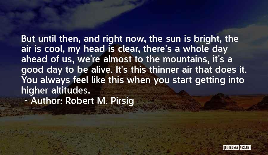 Good Day To Start Quotes By Robert M. Pirsig