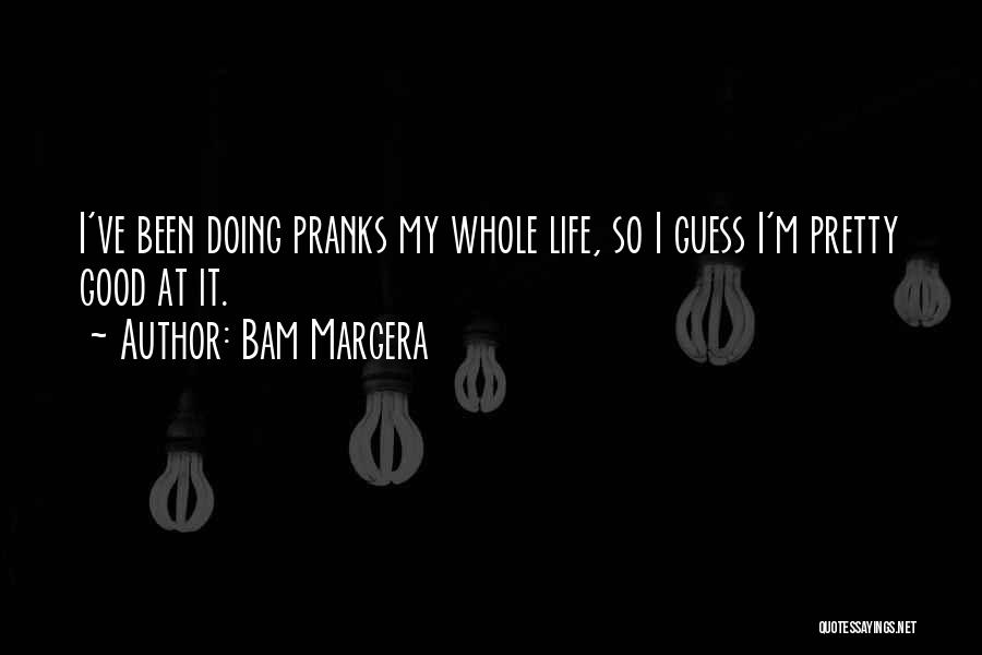 Good Doing Quotes By Bam Margera