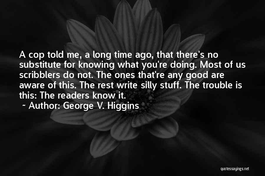 Good Doing Quotes By George V. Higgins