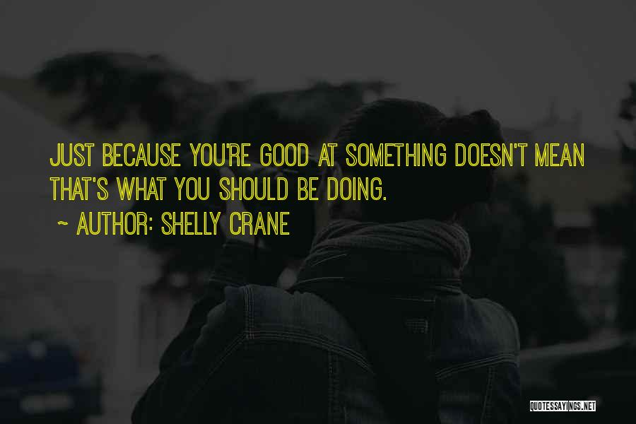 Good Doing Quotes By Shelly Crane