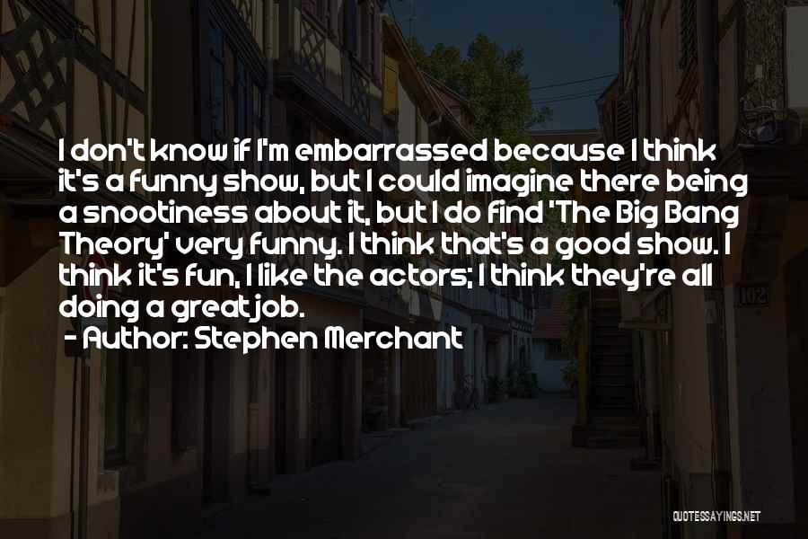 Good Doing Quotes By Stephen Merchant