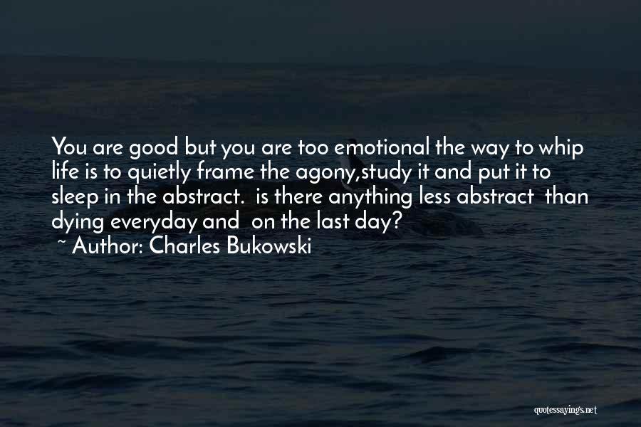 Good Emotional Life Quotes By Charles Bukowski