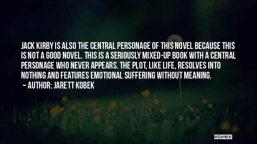 Good Emotional Life Quotes By Jarett Kobek