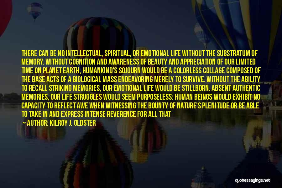 Good Emotional Life Quotes By Kilroy J. Oldster