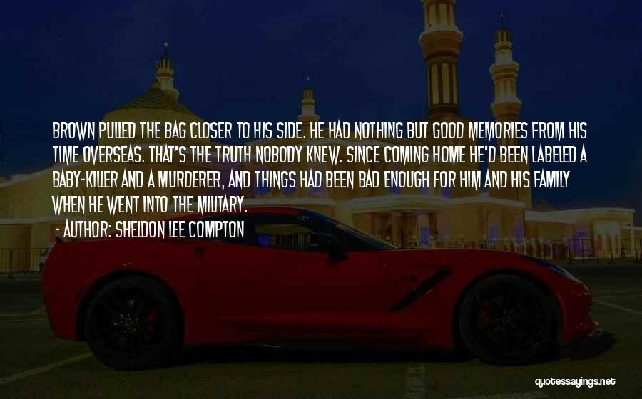 Good Family Memories Quotes By Sheldon Lee Compton