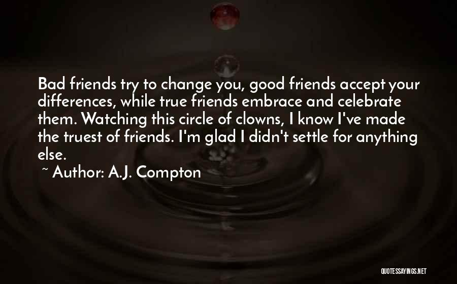 Good Friends Change Quotes By A.J. Compton