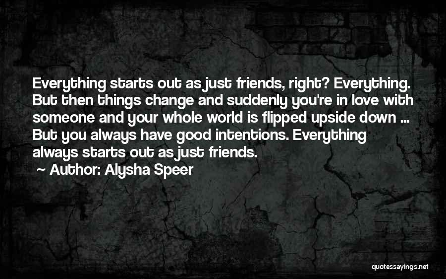 Good Friends Change Quotes By Alysha Speer