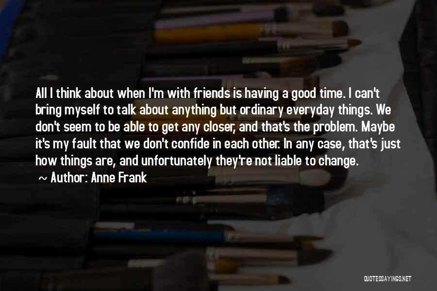 Good Friends Change Quotes By Anne Frank