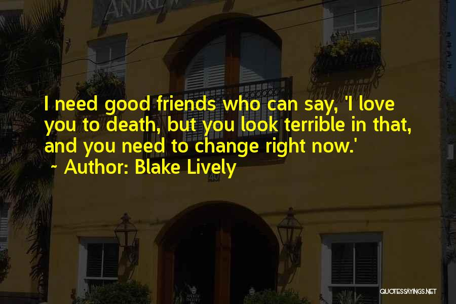 Good Friends Change Quotes By Blake Lively