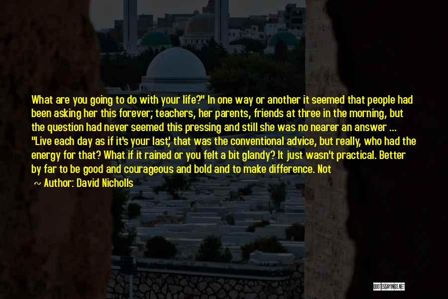 Good Friends Change Quotes By David Nicholls
