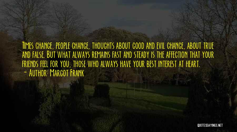 Good Friends Change Quotes By Margot Frank