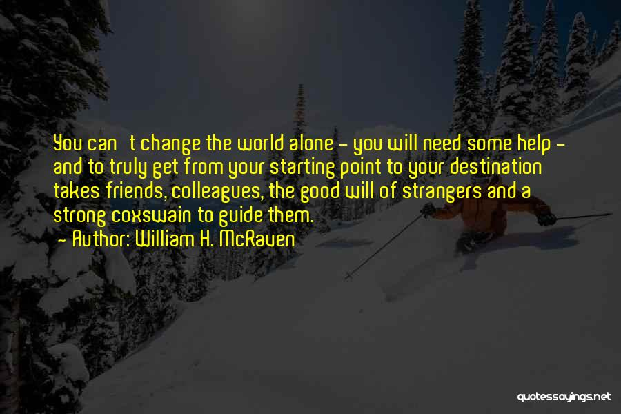 Good Friends Change Quotes By William H. McRaven