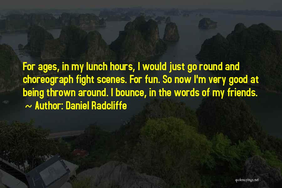 Good Friends Fight Quotes By Daniel Radcliffe