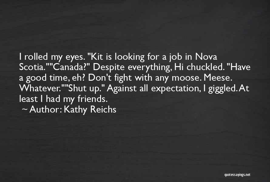 Good Friends Fight Quotes By Kathy Reichs