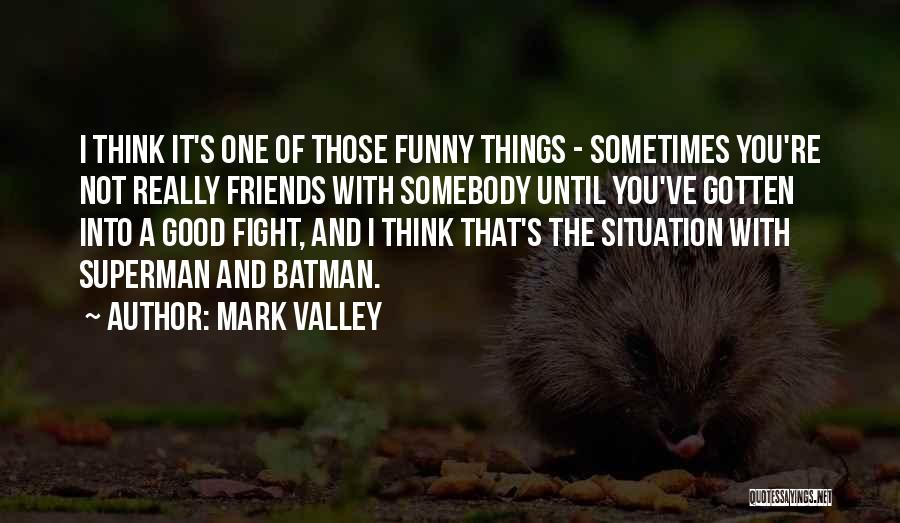 Good Friends Fight Quotes By Mark Valley