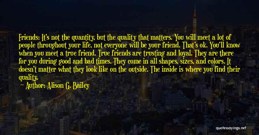 Good Friends For Life Quotes By Alison G. Bailey