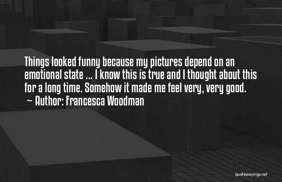 Good Funny True Quotes By Francesca Woodman